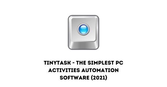 TinyTask - The Simplest PC Activities Automation Software (2021)